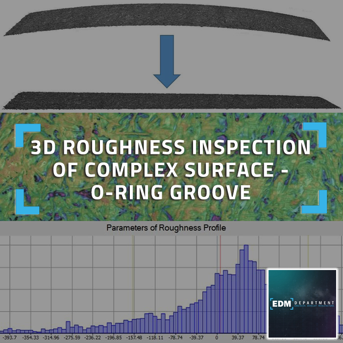 3D Roughness Inspection of Complex Surface - O-Ring Groove