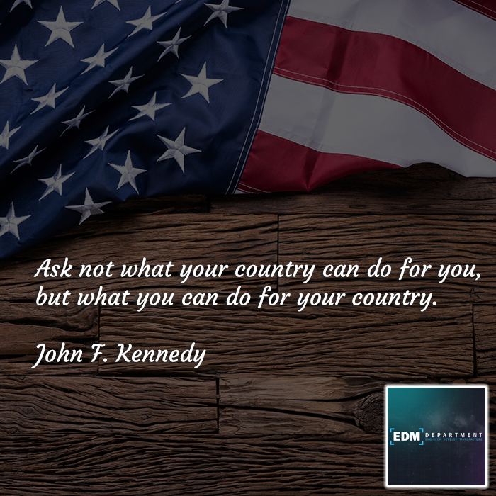 Ask not what your country can do for you, but what you can do for your country