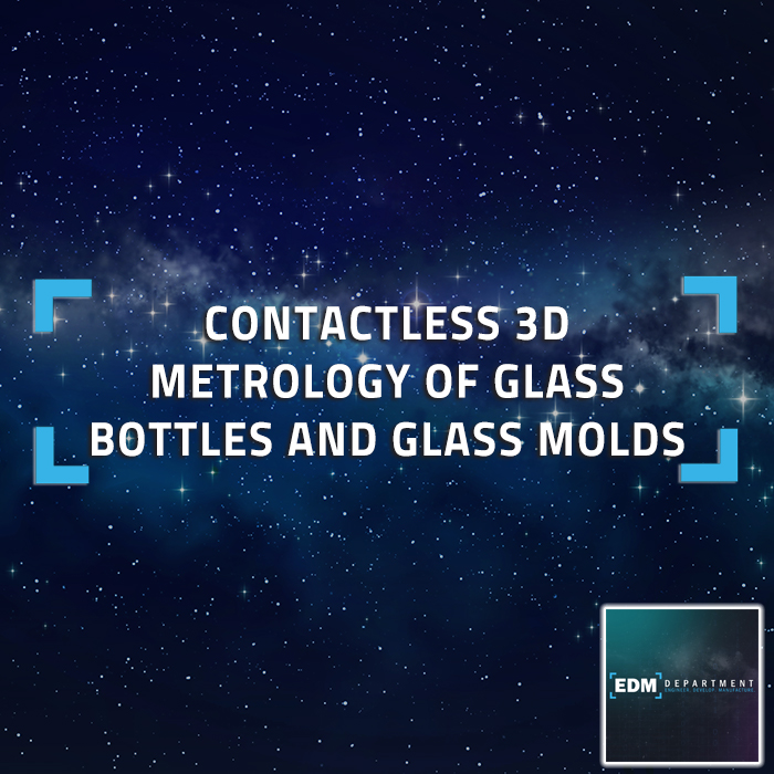 Contactless 3D Metrology of Glass Bottles and Glass Molds