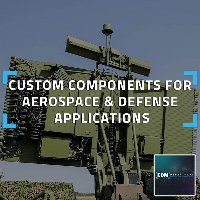 Custom Components for Aerospace & Defense Applications