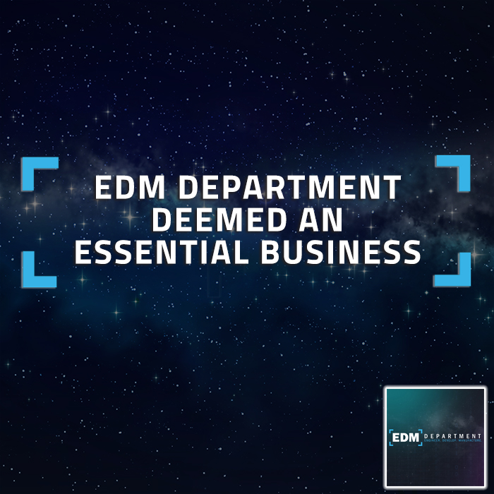 EDM Department Has Been Deemed An Essential Business