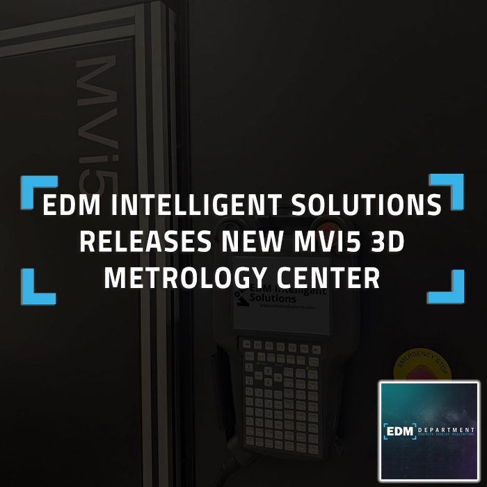 EDM Intelligent Solutions Releases New MVi5 3D Metrology Center