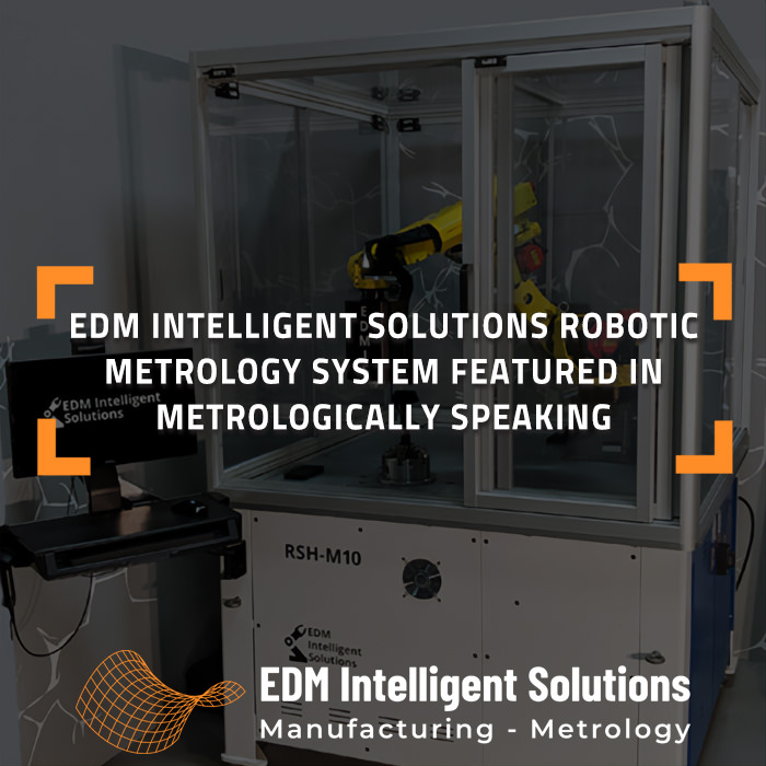 EDM Intelligent Solutions Robotic Metrology System Featured in Metrologically Speaking