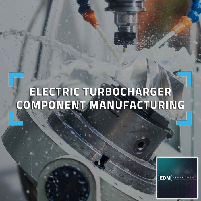 Electric Turbocharger Component Manufacturing