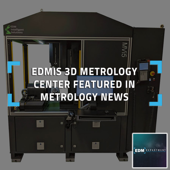 EDMIS 3D Metrology Center Featured in Metrology News