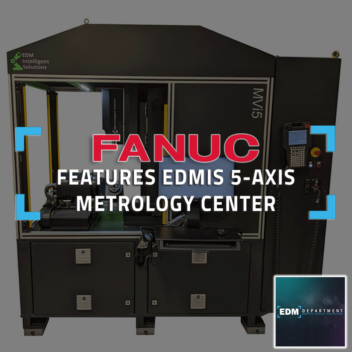 FANUC Features EDMIS 5-Axis Metrology Center