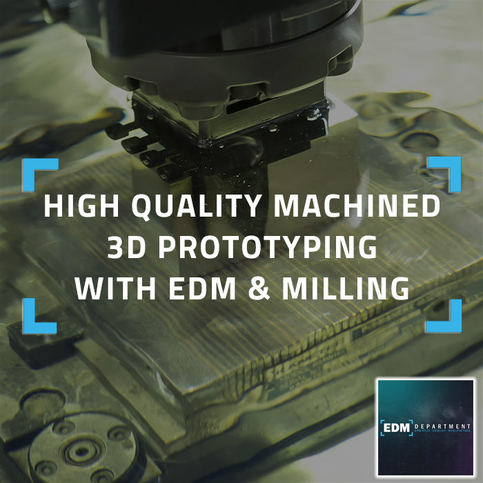 High Quality Machined 3D Prototyping with EDM & Milling