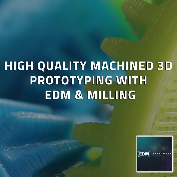 High-Quality Machined 3D Prototyping with EDM & Milling
