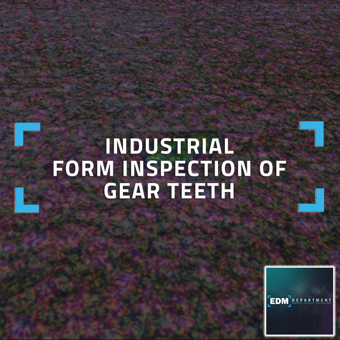 Industrial Form Inspection of Gear Teeth