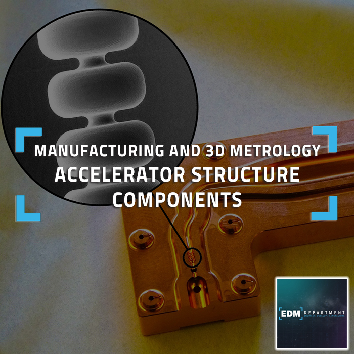 Manufacturing and 3D Metrology - Accelerator Structure Components