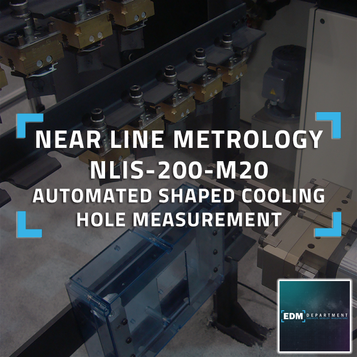 Near Line Metrology - NLIS-200-M20 - Automated Shaped Cooling Hole Measurement