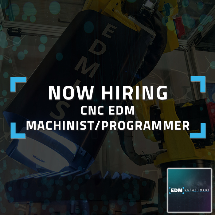 Now Hiring - CNC EDM Machinist/Programmer