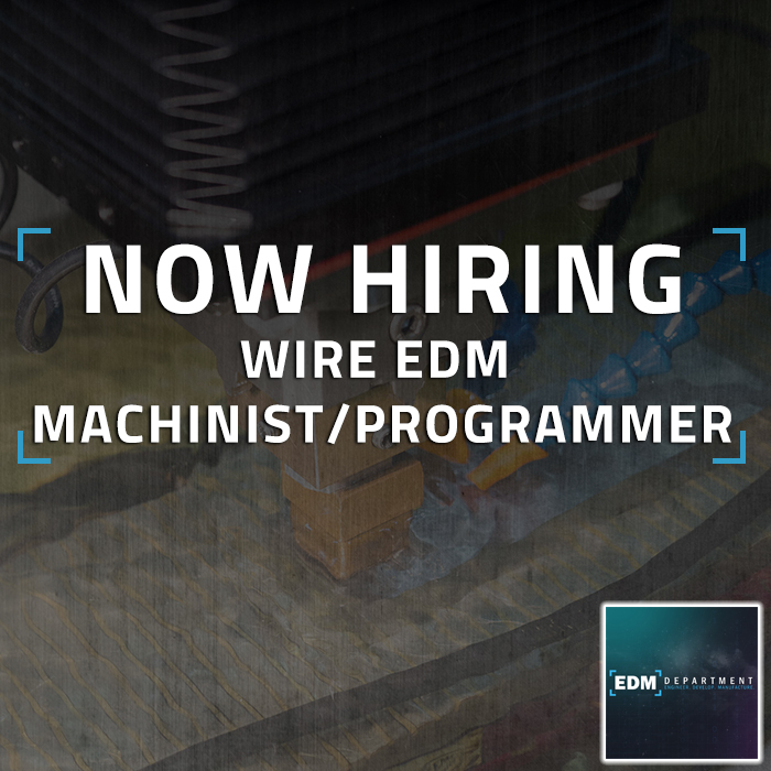 Now Hiring – Wire EDM Machinist/Programmer | EDM Department Inc