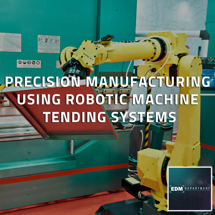 Precision Manufacturing Using Robotic Machine Tending Systems