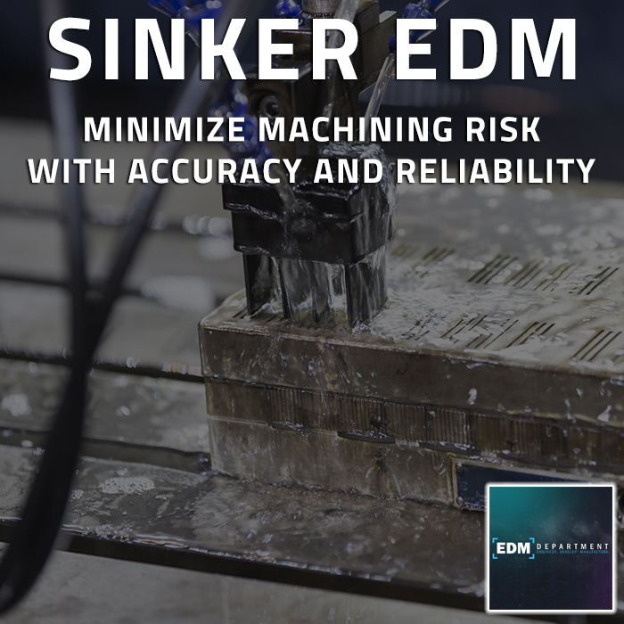 Sinker EDM - Minimize Machining Risk with Accuracy and Reliability