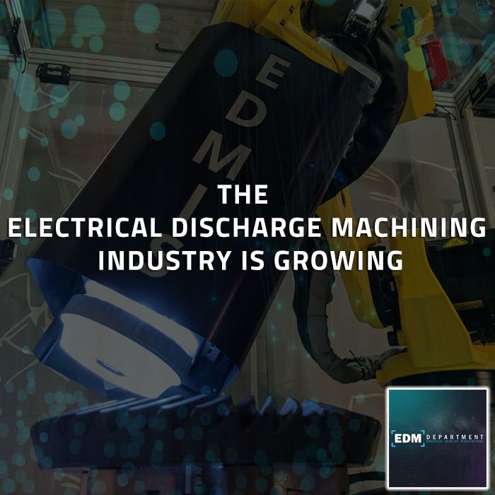 The Electrical Discharge Machining Industry is Growing