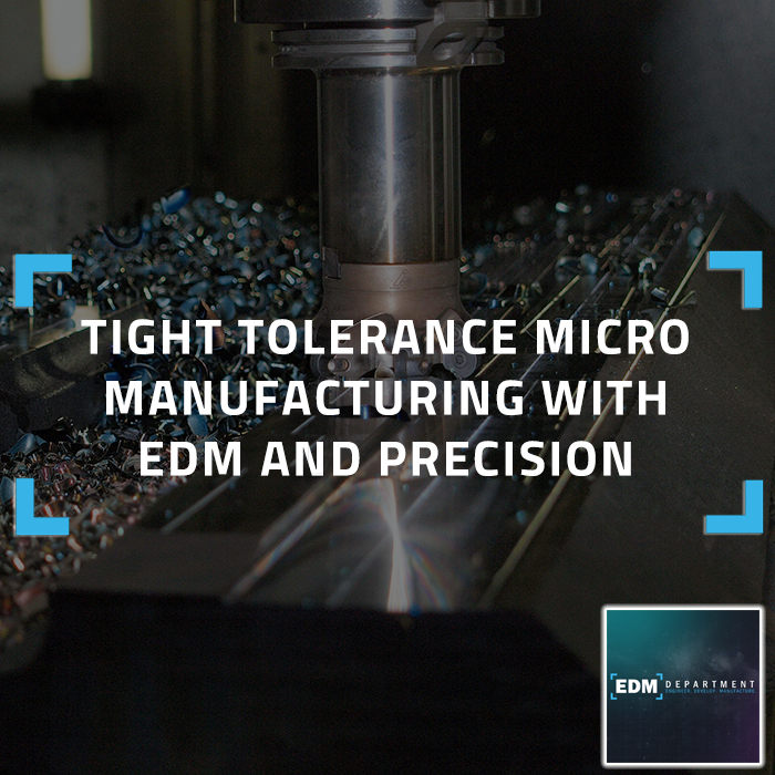 Tight Tolerance Micro Manufacturing with EDM and Precision