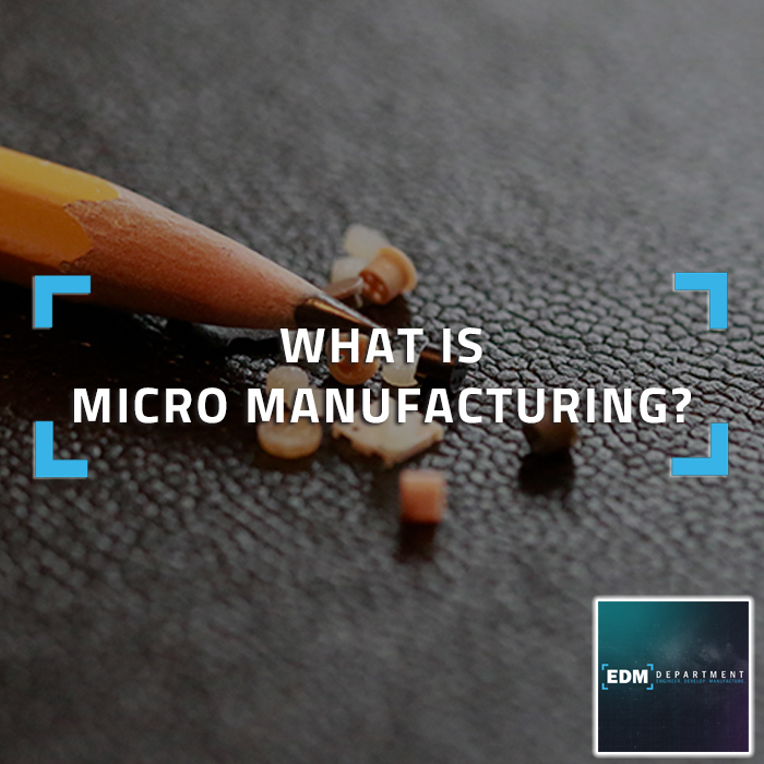 What is Micro Manufacturing?